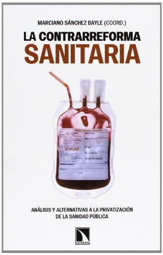 Contrarreforma Sanitaria Analisis Y Alternativas A La Privatizacion De La Sanidad Publica, La