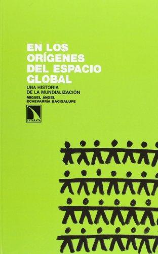 En Los Origenes Del Espacio Global. Una Historia De La Mundializacion