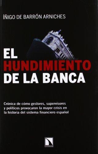 Hundimiento De La Banca. Cronica De Como Gestores, Supervisores Y Politicos Provocaron La Mayor Crisis, El