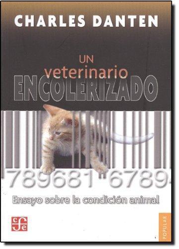 Veterinario encolerizado, Un. Ensayo sobre la condición animal