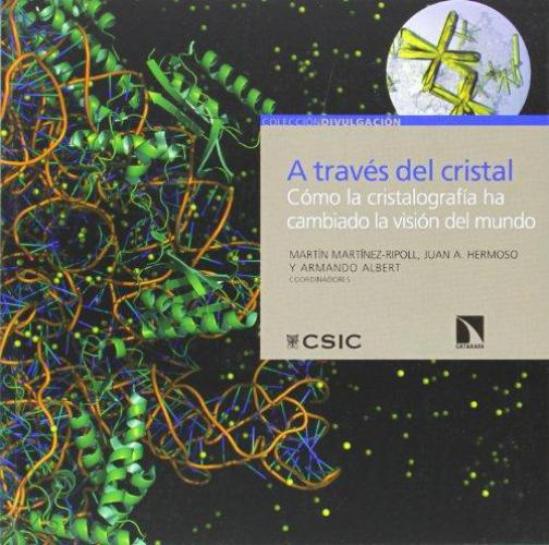 A Traves Del Cristal. Como La Cristalografia Ha Cambiado La Vision Del Mundo
