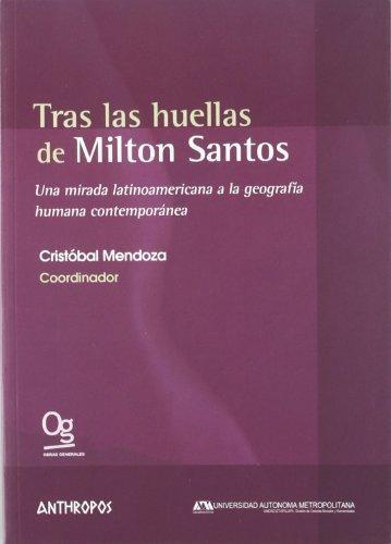 Tras Las Huellas De Milton Santos Una Mirada Latinoamericana A La Geografia Humana Contemporanea