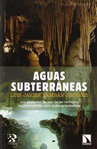 Aguas Subterraneas Los Misterios De Uno De Los Recursos Imprescindibles Para Nuestra Existencia