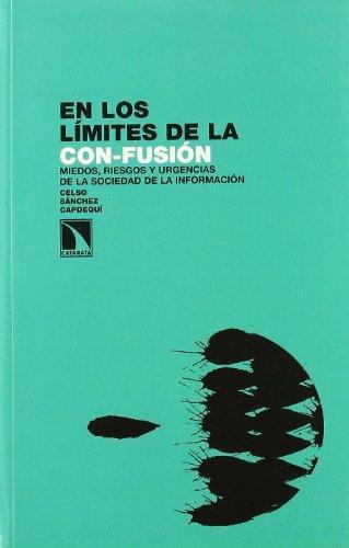 En Los Limites De La Con-Fusion. Miedos Riesgos Y Urgencias De La Sociedad De La Informacion