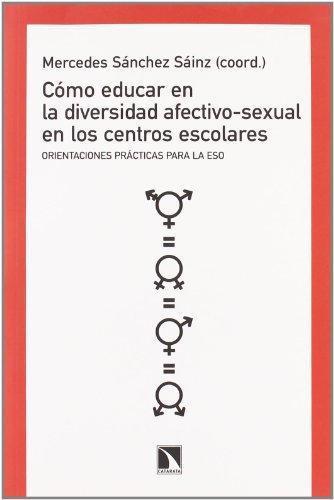 Como Educar En La Diversidad Afectivo-Sexual En Los Centros Escolares. Orientaciones Practicas
