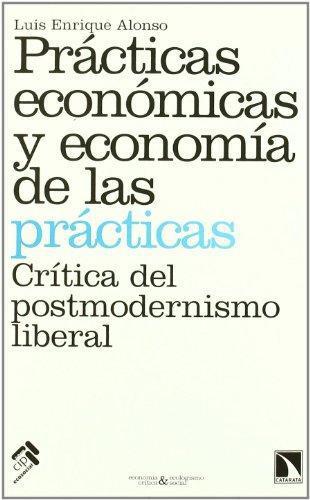 Practicas Economicas Y Economia De Las Practicas. Critica Del Postmodernismo Liberal
