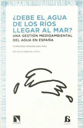Debe El Agua De Los Rios Llegar Al Mar? Una Gestion Medioambiental Del Agua En España