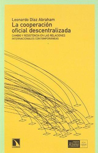 Cooperacion Oficial Descentralizada. Cambio Y Resistencia En Las Relaciones Internacionales Contemporanea, La