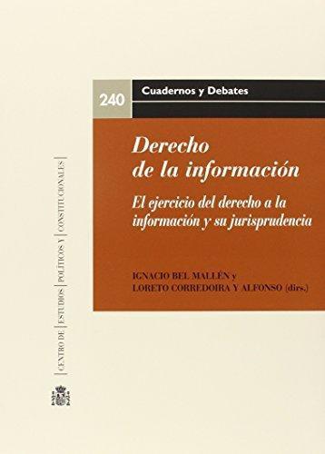 Derecho De La Informacion (+Cd) El Ejercicio Del Derecho A La Informacion Y Su Jurisprudencia