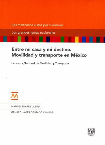 Entre mi casa y mi destino. Movilidad y transporte en México