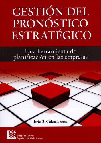 Gestion Del Pronostico Estrategico Una Herramienta De Planificacion En Las Empresas