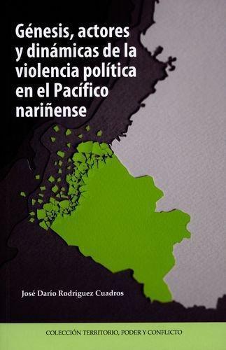 Genesis Actores Y Dinamicas De La Violencia Politica En El Pacifico Nariñense