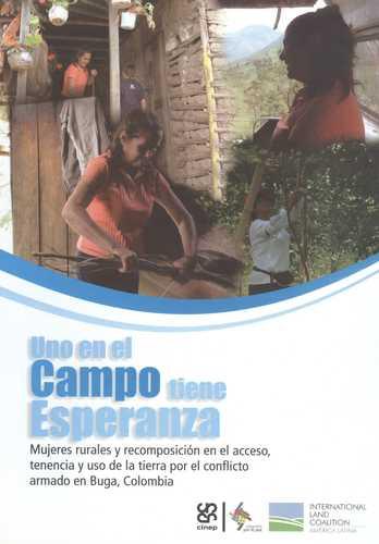 Uno En El Campo Tiene Esperanza. Mujeres Rurales Y Recomposicion En El Acceso A La Tierra