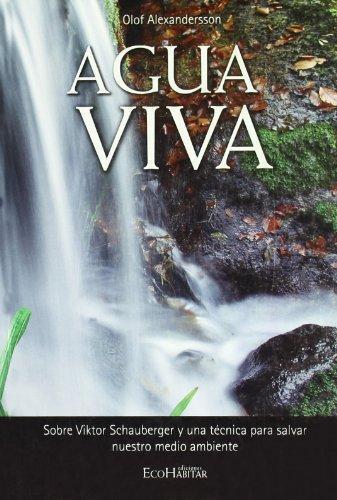 Agua Viva. Sobre Viktor Schauberger Y Una Tecnica Para Salvar Nuestro Medio Ambiente