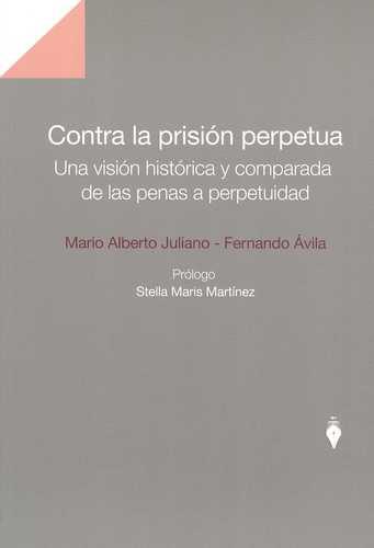 Contra La Prision Perpetua. Una Vision Historica Y Comparada De Las Penas A Perpetuidad