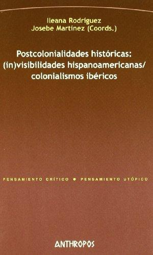 Postcolonialidades Historicas Invisibilidades Hispanoamericanas Colonialismos Ibericos
