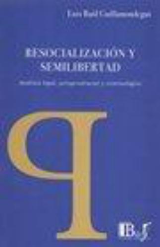 Resocializacion Y Semilibertad. Analisis Legal Jurisprudencial Y Criminologico