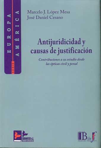 Antijuricidad Y Causas De Justificacion. Contribuciones A Su Estudio Desde Las Opticas Civil Y Penal