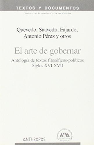 Arte De Gobernar. Antologia De Textos Filosofico-Politicos Siglos Xvi-Xvii, El