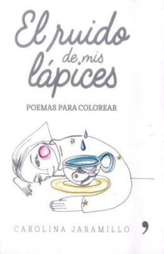 El Ruido De Mis Lápices. Poemas Para Colorear
