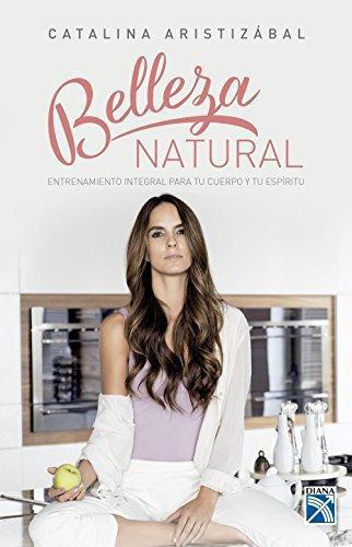 Belleza Natural. Entrenamiento Integral Para Tu Cuerpo