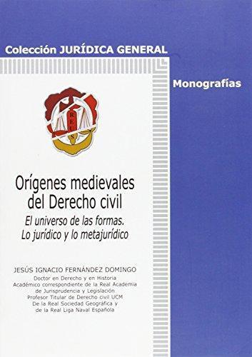 Origenes Medievales Del Derecho Civil. El Universo De Las Formas Lo Juridico Y Lo Metajuridico