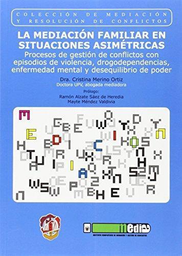 Mediacion Familiar En Situaciones Asimetricas. Procesos De Gestion De Conflictos Con Episodios De Violencia