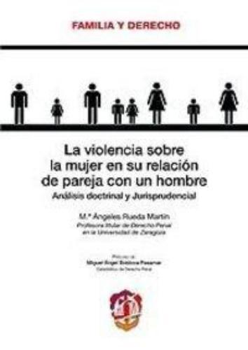 Violencia Sobre La Mujer En Su Relacion De Pareja Con Un Hombre. Analisis Doctrinal Y Jurisprudencial, La