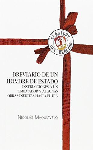Breviario De Un Hombre De Estado. Instrucciones A Un Embajador Y Algunas Obras Ineditas Hasta El Dia