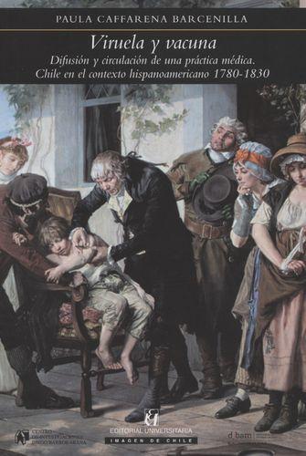 Viruela Y Vacuna Difusion Y Circulacion De Una Practica Medica Chile En El Contexto Hispanoamericano 1780-1830
