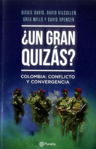 ¿ Un Gran Quizás? Colombia: Conflicto Y Convergencia