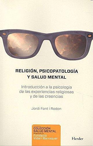 Religion Psicopatologia Y Salud Mental Introduccion A La Psicologia De Las Experiencias Religiosas Y De Las Cr