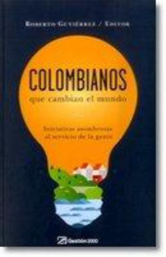 Colombianos Que Cambian El Mundo