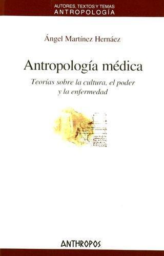 Antropologia Medica. Teorias Sobre La Cultura, El Poder Y La Enfermedad