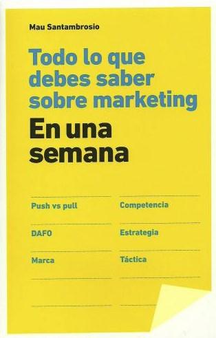 Todo Lo Que Debes Saber Sobre Marketing Una Semana