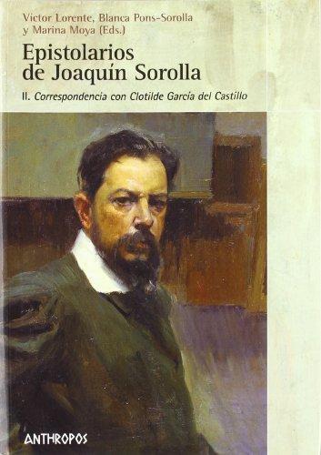 Epistolarios De Joaquin Sorolla Ii. Correspondencia Con Clotilde Garcia Del Castillo