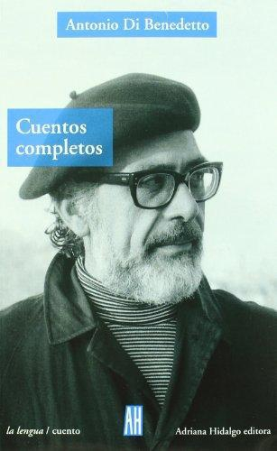 Antonio Di Benedetto Cuentos Completos