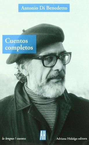Antonio Di Benedetto Cuentos Completos