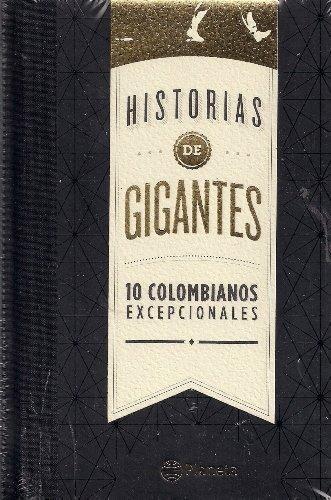 Historias De Gigantes - 10 Colombianos Excepcionales