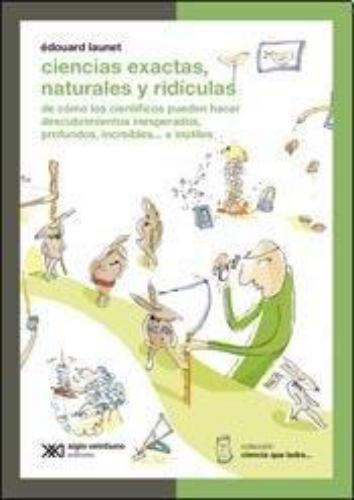 Ciencias Exactas, Naturales Y Ridiculas. De Como Los Cientificos Pueden Hacer Descubrimientos Inesperados
