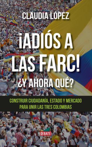 Adios A Las Farc! ¿Y Ahora Que?