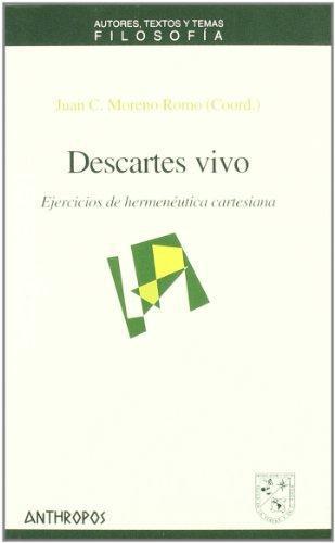 Descartes Vivo Ejercicios De Hermeneutica Cartesiana