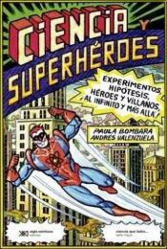 Ciencia Y Superheroes Experimentos Hipotesis Heroes Y Villanos Al Infinito Y Mas Alla