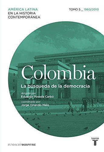Colombia. Busqueda De La Democracia. T 5