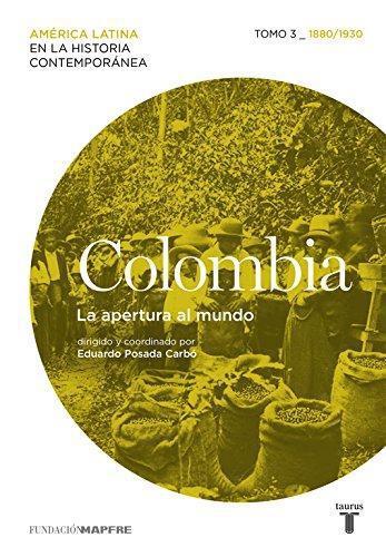 Colombia. La Apertura Al Mundo.Tomo 3