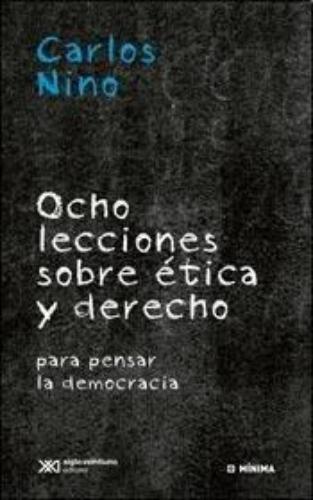Ocho Lecciones Sobre Etica Y Derecho. Para Pensar La Democracia