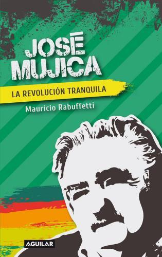Jose Mujica - Revolucion Tranquila, La