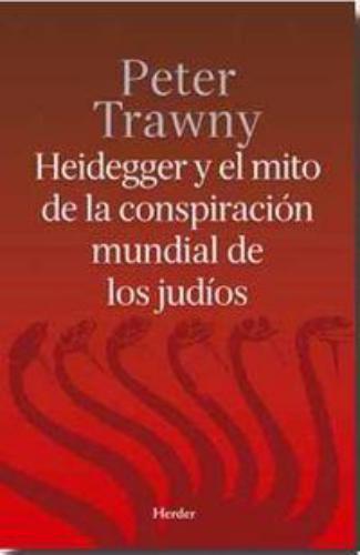 Heidegger Y El Mito De La Conspiracion Mundial De Los Judios