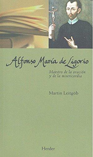Alfonso Maria De Ligorio. Maestro De La Oracion Y De La Misericordia
