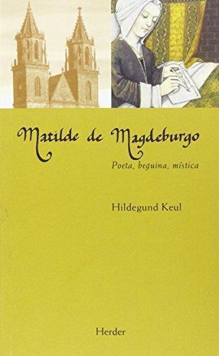 Matilde De Magdeburgo. Poeta, Beguina, Mistica